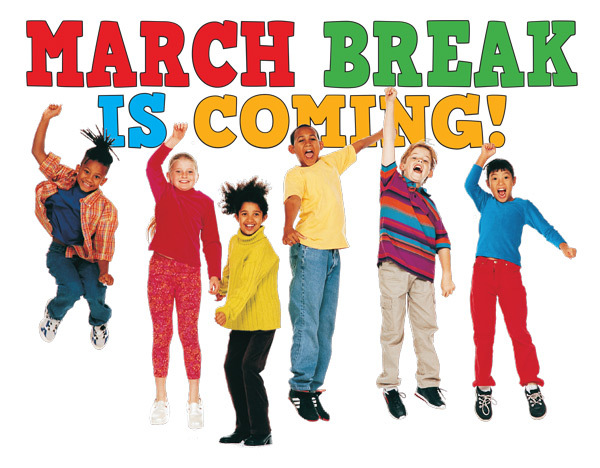 March Break Coming Soon